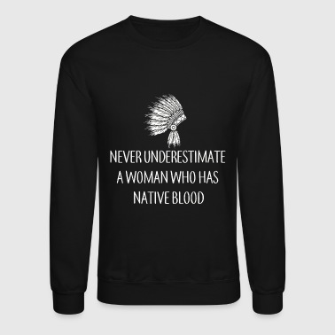 Native american - Never Underestimate A woman Wh - Crewneck Sweatshirt