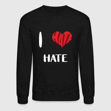 I hate HATE - Crewneck Sweatshirt