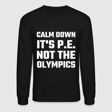 Olympic - Calm Down It's P.E. Not The Olympics - Crewneck Sweatshirt