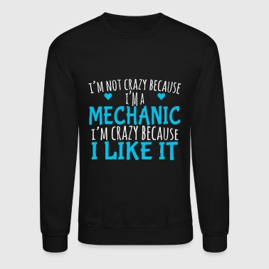 MECHANIC - I'M NOT CRAZY BECAUSE I'M A MECHANIC - Crewneck Sweatshirt