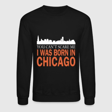 Chicago - I was born in chicago - Crewneck Sweatshirt