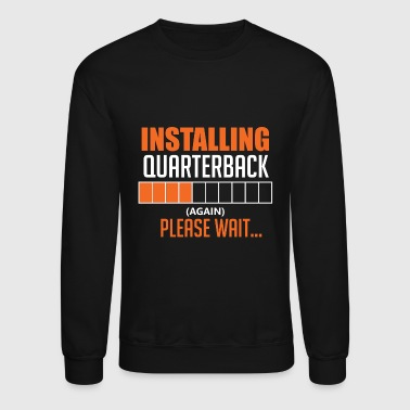 Installing quarterback - (Again) Please wait - Crewneck Sweatshirt