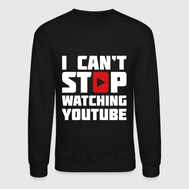 I CAN'T STOP WATCHING YOUTUBE - Crewneck Sweatshirt