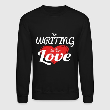 Writing - To Writing Is To Love - Crewneck Sweatshirt