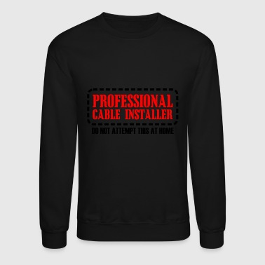 Professional - professional cable installer - Crewneck Sweatshirt