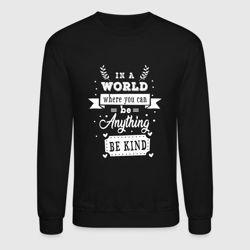 In a world where you can be anything be kind - Crewneck Sweatshirt
