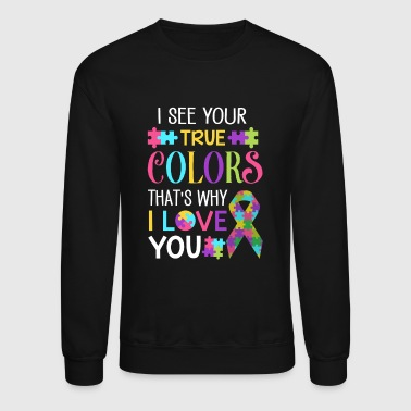 Autism I see your true Colors that's why i love you - Crewneck Sweatshirt