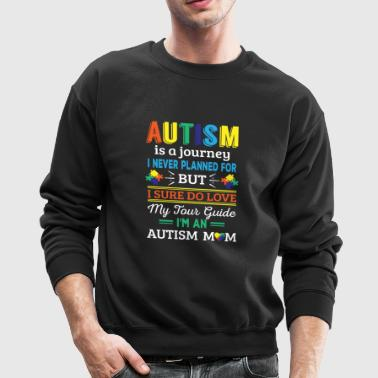 Autism is a journey i never planned Autism Mom - Crewneck Sweatshirt