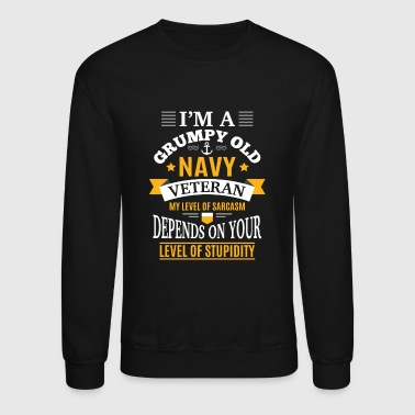 Grumpy old Navy Veteran Level of Sarcasm - Crewneck Sweatshirt