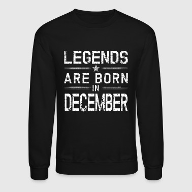 Legends Born In December | December Birthday - Crewneck Sweatshirt