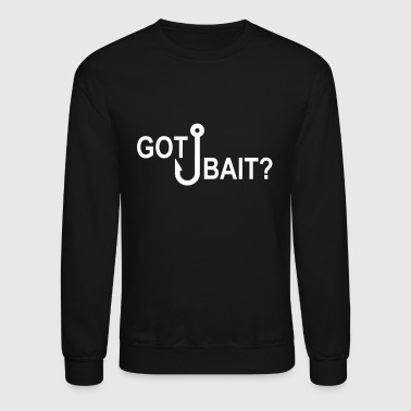 Got Bait - Crewneck Sweatshirt