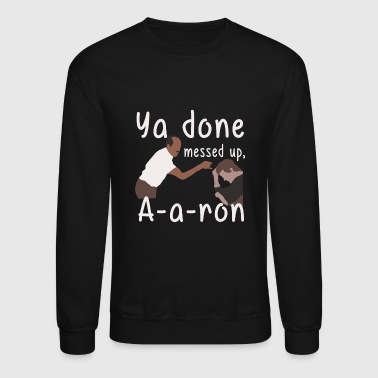 you done messed up - aaroon - Crewneck Sweatshirt