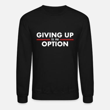 Quotes Giving Up is no Option - Crewneck Sweatshirt