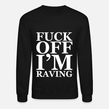 Off FUCK OFF I'M RAVING - Crewneck Sweatshirt