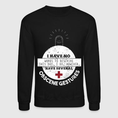No Words To Desrcibe This Day Obscene Gestures Nurse T - Crewneck Sweatshirt