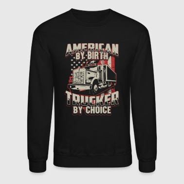 Birth American By Birth Trucker By Choice Shirt - Crewneck Sweatshirt