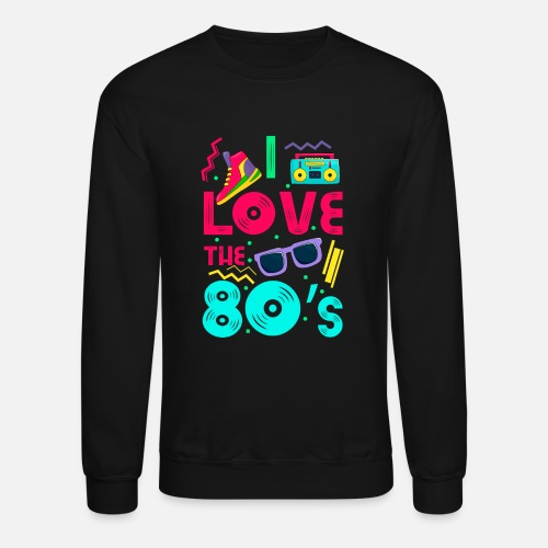 9b71328e1ddb I love the 80s - cool and crazy design Unisex Crewneck Sweatshirt ...