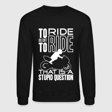 To Ride Or Not To Ride - Crewneck Sweatshirt