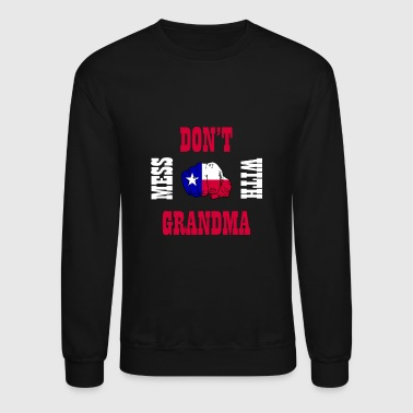 Don't Mess With Grandma Lone Star State Southern - Crewneck Sweatshirt