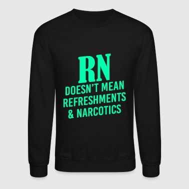 Refreshment, Narcotic - Rn Doesnt Mean Refreshme - Crewneck Sweatshirt