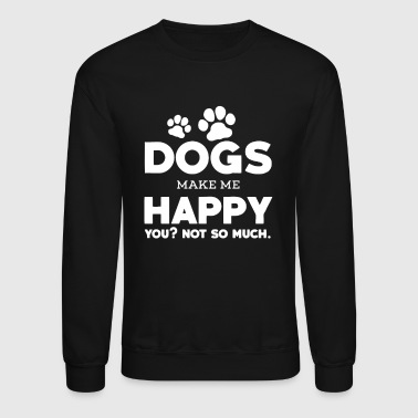 Dog Make Me Happy Dogs Make Me Happy - Crewneck Sweatshirt