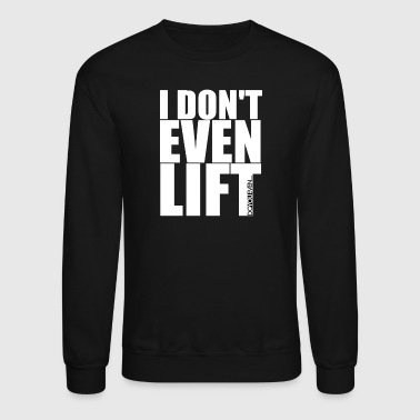 I Don't Even Lift LolClothing - Crewneck Sweatshirt