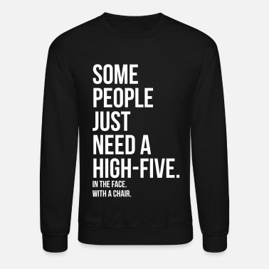 Some some people need a high five 5 in face with chair - Unisex Crewneck Sweatshirt
