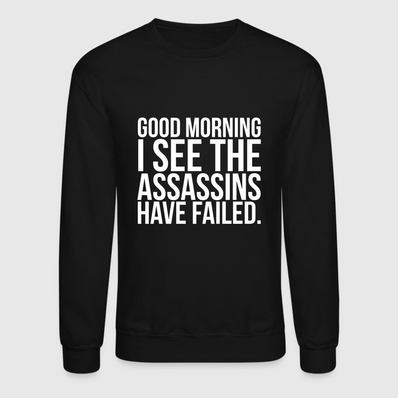 Good morning I see the assassins have failed - Crewneck Sweatshirt