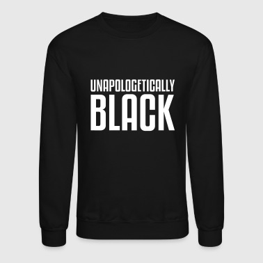 unapologetically black - Crewneck Sweatshirt