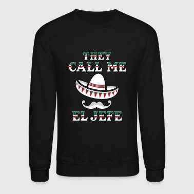 Chief Keef They Call Me El Jefe gift idea Men Women Youth Gift Mexican Boss - Crewneck Sweatshirt