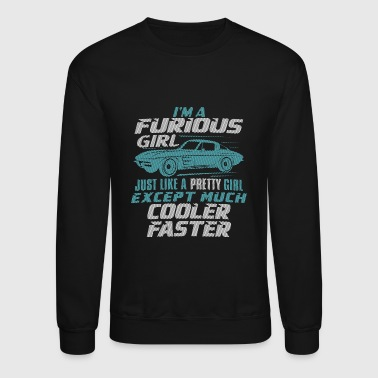 Car - I'm a furious girl, pretty and cooler fast - Crewneck Sweatshirt