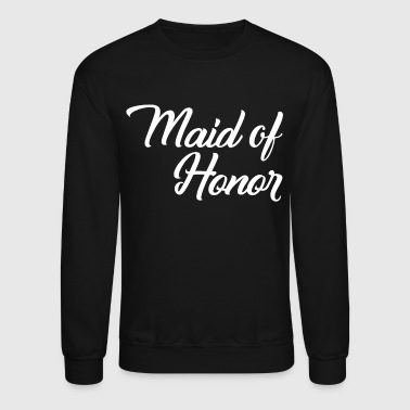 Maid of Honor - Crewneck Sweatshirt