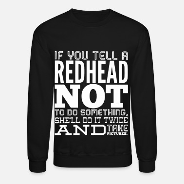 Redheads If you tell a Redhead not to do something - Crewneck Sweatshirt