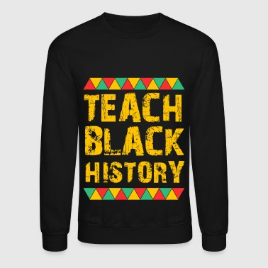 Teach Black History, Educated Black Man, Educated Black Women - Crewneck Sweatshirt