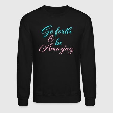 Be Amazing - Crewneck Sweatshirt