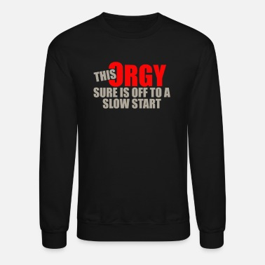 Orgy This orgy sure is off to a slow - Crewneck Sweatshirt