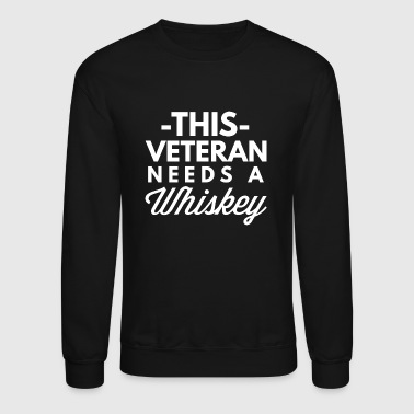 This Veteran needs a Whiskey - Crewneck Sweatshirt