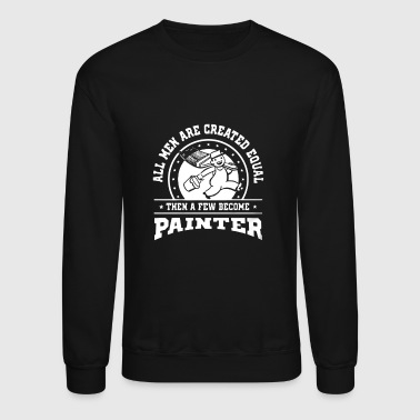 Painter Men Are Painter T-shirt - Crewneck Sweatshirt