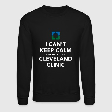 I Can t Keep Calm I Work at the Cleveland Clinic - Crewneck Sweatshirt