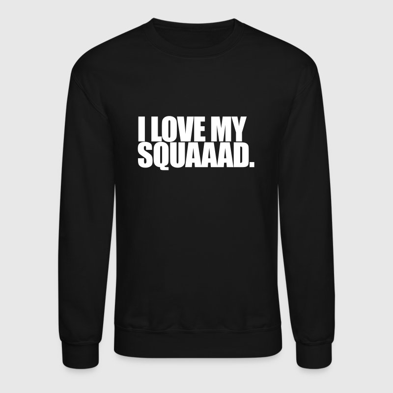I love my squad - Crewneck Sweatshirt
