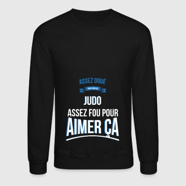 Judo gifted crazy gift man - Crewneck Sweatshirt