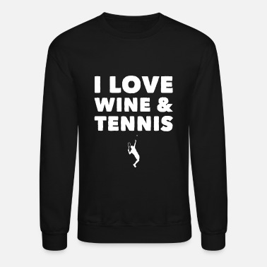 I Love Tennis Tennis - I Love Wine and Tennis - Crewneck Sweatshirt