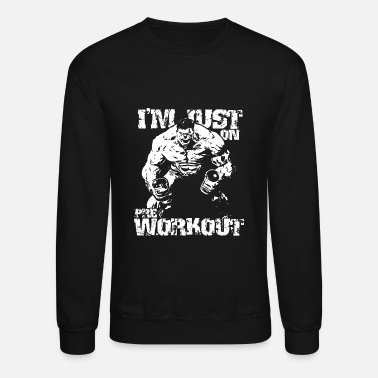 Hulk Hulk fan - I'm just on pre workout - Crewneck Sweatshirt