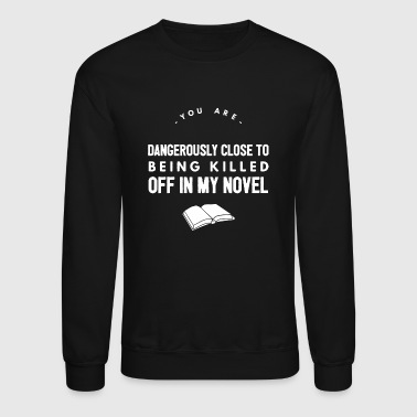 Dangerously - you are dangerously close being ki - Crewneck Sweatshirt