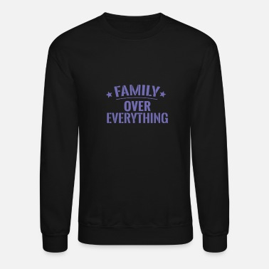 Everything FAMILY OVER EVERYTHING - Crewneck Sweatshirt