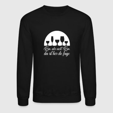 Rum To rum, or not to rum. path to happiness, gift ide - Crewneck Sweatshirt