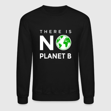 There is No Planet B Earth Climate Change - Crewneck Sweatshirt
