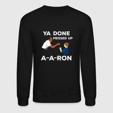 Yo done messed up - Crewneck Sweatshirt