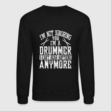 Logo - not ignoring you i'm a drummer i can't he - Crewneck Sweatshirt