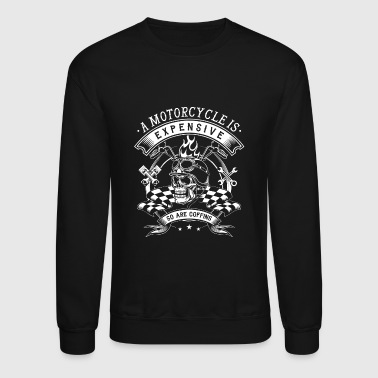 Motorcycle Motorcycle Motorcycle is expensiv - Crewneck Sweatshirt